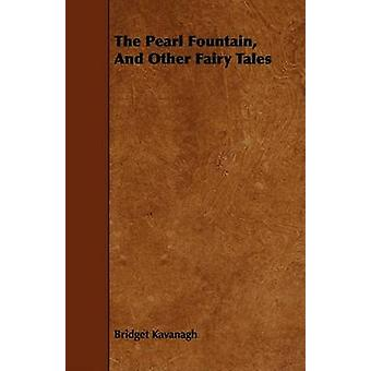 The Pearl Fountain and Other Fairy Tales by Kavanagh & Bridget
