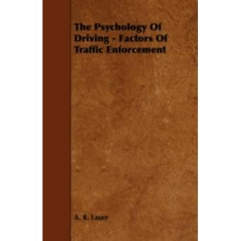 The Psychology of Driving  Factors of Traffic Enforcement by Lauer & A. R.
