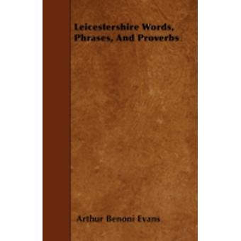 Leicestershire Words Phrases And Proverbs by Evans & Arthur Benoni