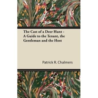 The Cast of a Deer Hunt  A Guide to the Tenant the Gentleman and the Host by Chalmers & Patrick R.