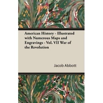 American History  Illustrated with Numerous Maps and Engravings  Vol. VII War of the Revolution by Abbott & Jacob