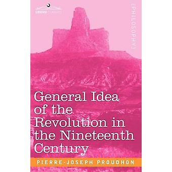 General Idea of the Revolution in the Nineteenth Century by Proudhon & PierreJoseph