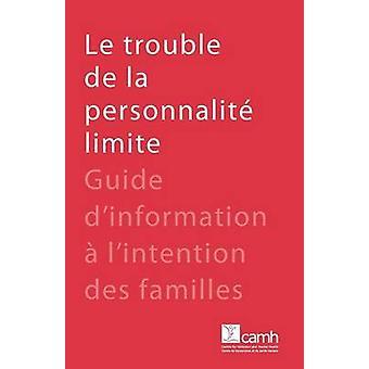 Le trouble de la personnalit limite  Guide dinformation  lintention des familles by CAMH