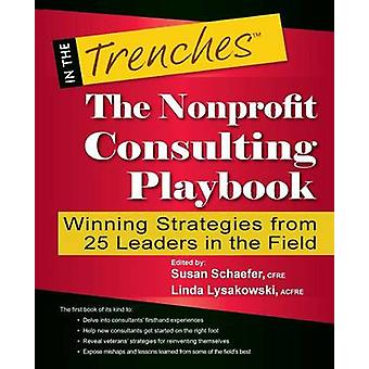 The Nonprofit Consulting Playbook Winning Strategies from 25 Leaders in the Field by Schaefer & Susan