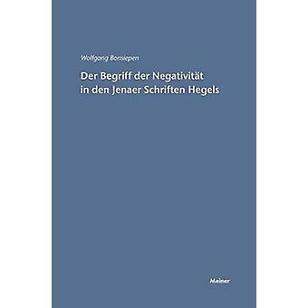 Der Begriff der Negativitt in den Jenaer Schriften Hegels by Bonsiepen & Wolfgang