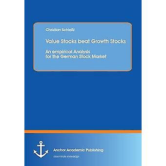 Value Stocks Beat Growth Stocks An Empirical Analysis for the German Stock Market by Schiessl & Christian