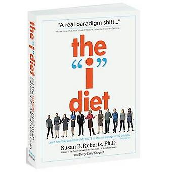 The I Diet Use Your Instincts to Lose Weightand Keep It OffWithout Feeling Hungry by Roberts & Susan B.