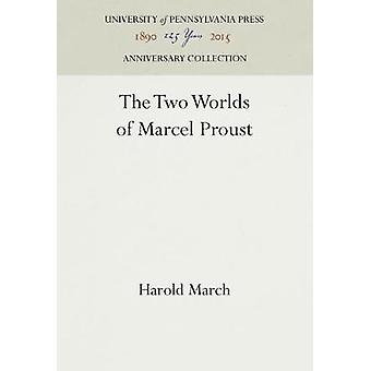 The Two Worlds of Marcel Proust by March & Harold