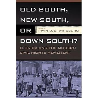 OLD SOUTH NEW SOUTH OR DOWN SOUTH FLORIDA AND THE MODERN CIVIL RIGHTS MOVEMENT by WINSBORO & IRVIN D.S.