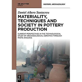 Materiality Techniques and Society in Pottery Production by Santacreu & Daniel Albero