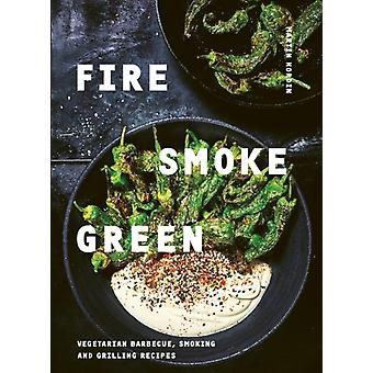 Fire Smoke Green Vegetarian barbecue smoking and grilling recipes by Martin Nordin