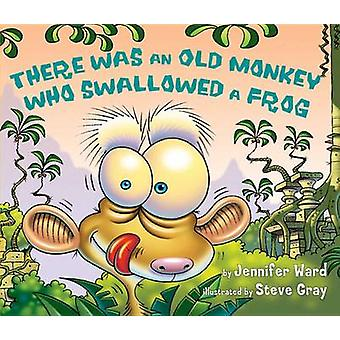 There Was an Old Monkey Who Swallowed a Frog by Jennifer Ward - 97807