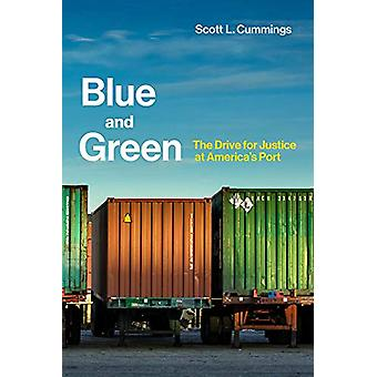 Blue and Green - The Drive for Justice at America's Port by Scott L. C