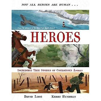 Heroes - Incredible true stories of courageous animals by David Long -