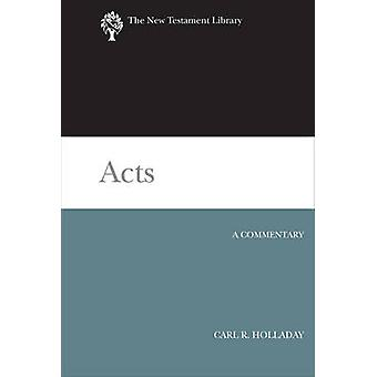 Acts - A Commentary by Carl R. Holladay - 9780664221195 Book