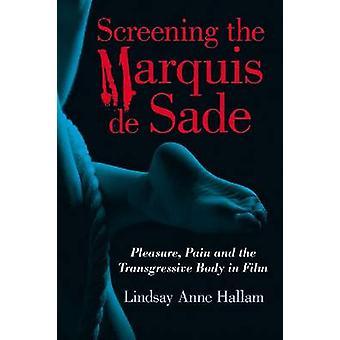 Screening the Marquis De Sade - Pleasure - Pain and the Transgressive