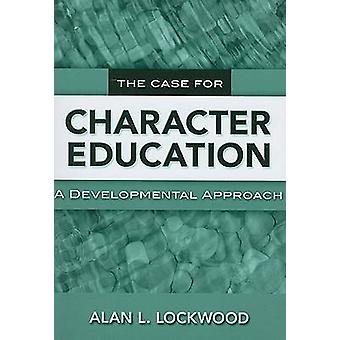 The Case for Character Education - A Developmental Approach par Alan L.