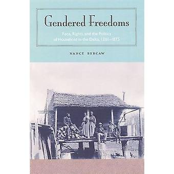 Gendered Freedoms - Race - Rights and the Politics of Household in the