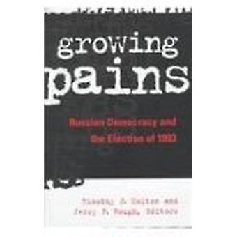 Growing Pains - Russian Democracy and the Election of 1993 by Timothy