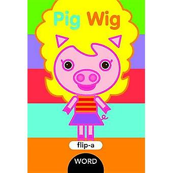 Flip-a-Word - Pig Wig by Harriet Ziefert - 9781609054076 Book