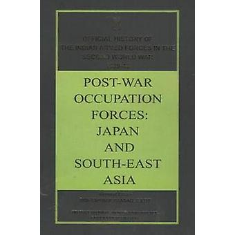 Post-War Occupation Forces - Japan and South-East Asia by Bisheshwar P