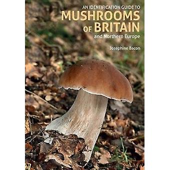 Identification Guide to Mushrooms of Britain and Northern Eu by Josephine Bacon