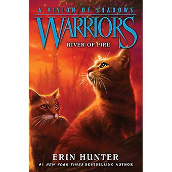 Warriors - A Vision of Shadows #5 - River of Fire by Erin Hunter - 9780