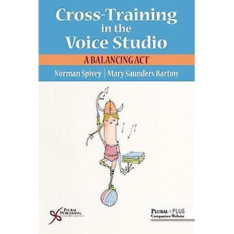 Cross-Training in the Voice Studio - A Balancing Act by Norman Spivey