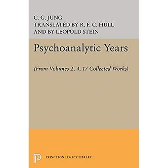 Psychoanalytic Years - (From Vols. 2 - 4 - 17 Collected Works) by C. G
