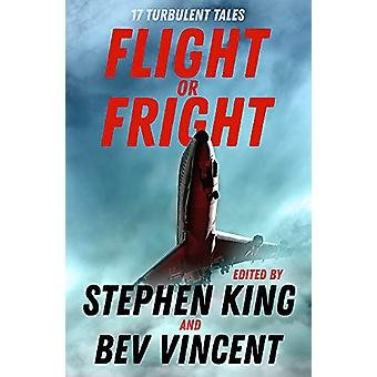 Flight or Fright - 17 Turbulent Tales Edited by Stephen King and Bev V