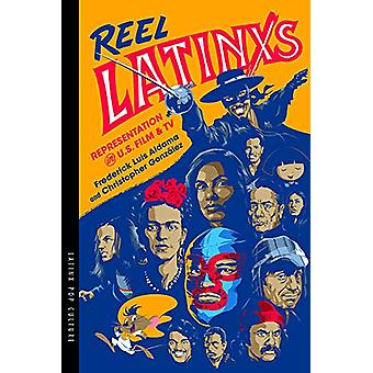 Reel Latinxs - Representation in U.S. Film and TV by Frederick Luis Al