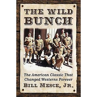 The Wild Bunch - The American Classic That Changed Westerns Forever by