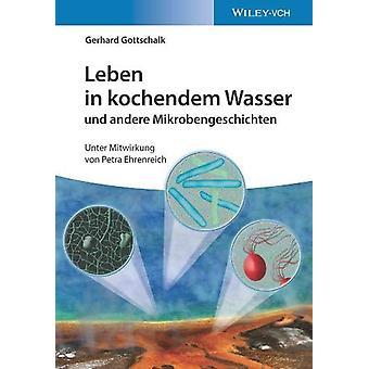 Leben in kochendem Wasser und andere Mikrobengeschichten by Gerhard G