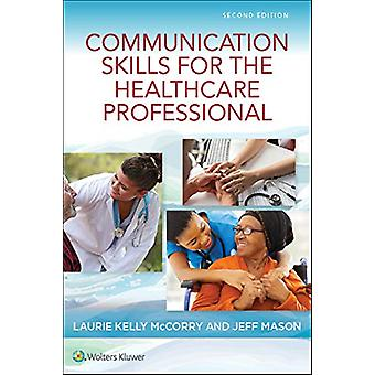 Communication Skills for the Healthcare Professional by Laurie McCorr