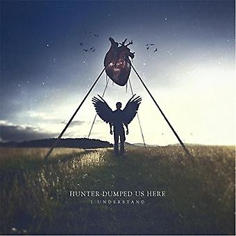 Hunter Dumped Us Here - I Understand [CD] USA import