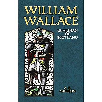 William Wallace : Guardian of Scotland