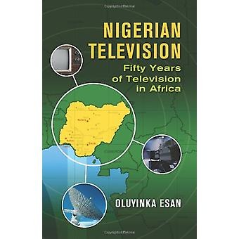 Nigerian Television Fifty Years of Television in AFrica by Esan Oluyi
