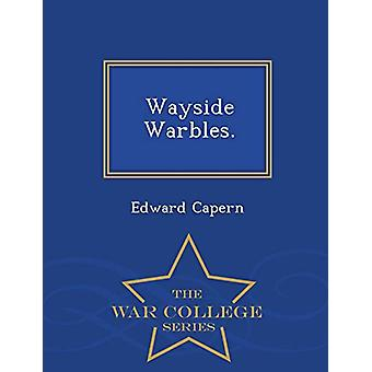 Wayside Warbles. - War College Series by Edward Capern - 978129836976