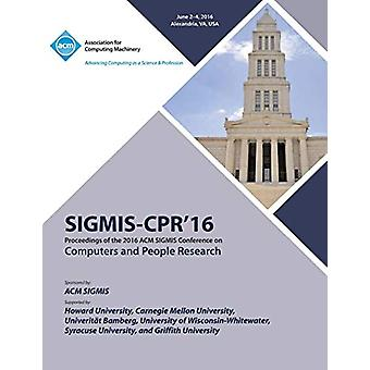 SIGMIS-CPR 16 2016 Computers and People Research Conference by Sigmis