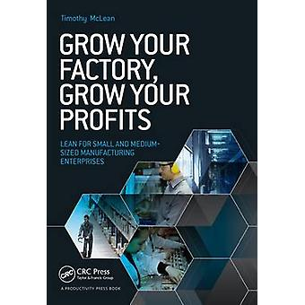 Grow Your Factory - Grow Your Profits - Lean for Small and Medium-Size