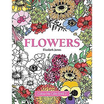 Colour Me Calm Book 2 - Flowers by Elizabeth James - 9781785950858 Book