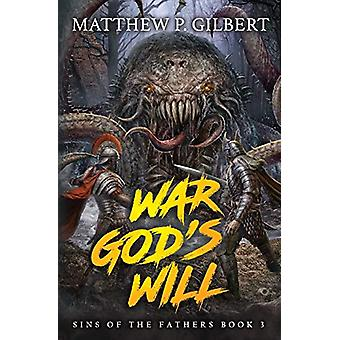 War God's Will - Sins of the Fathers Book Three by Matthew P Gilbert -