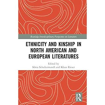 Ethnicity and Kinship in North American and European Literatures by Edited by Silvia Schultermandl & Edited by Klaus Rieser