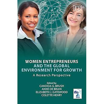 Women Entrepreneurs and the Global Environment for Growth A Research Perspective