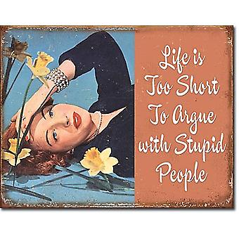 Life Is Too Short To Argue With Stupid People Funny Metal Sign