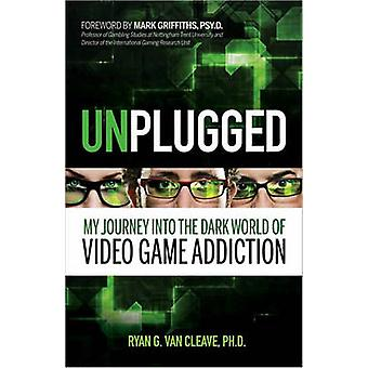 Unplugged - My Journey into the Dark World of Video Game Addiction by
