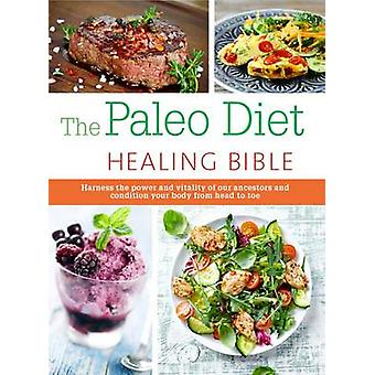 The Paleo Healing Bible - Harness the Power and Vitality of Our Ancest