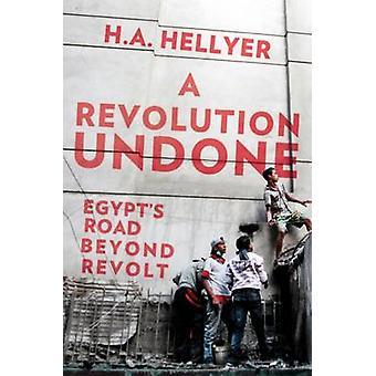 Een revolutie ongedaan gemaakt - Egypte weg buiten opstand door H. A. Hellyer - 97