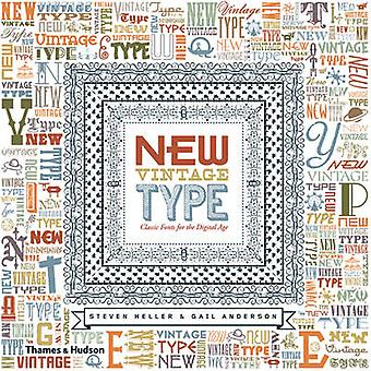 New Vintage Type - Classic Fonts for the Digital Age by Steven Heller