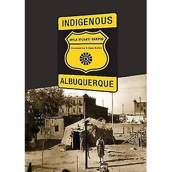 Indigenous Albuquerque by Myla Vicenti Carpio - P. Jane Hafen - 97808